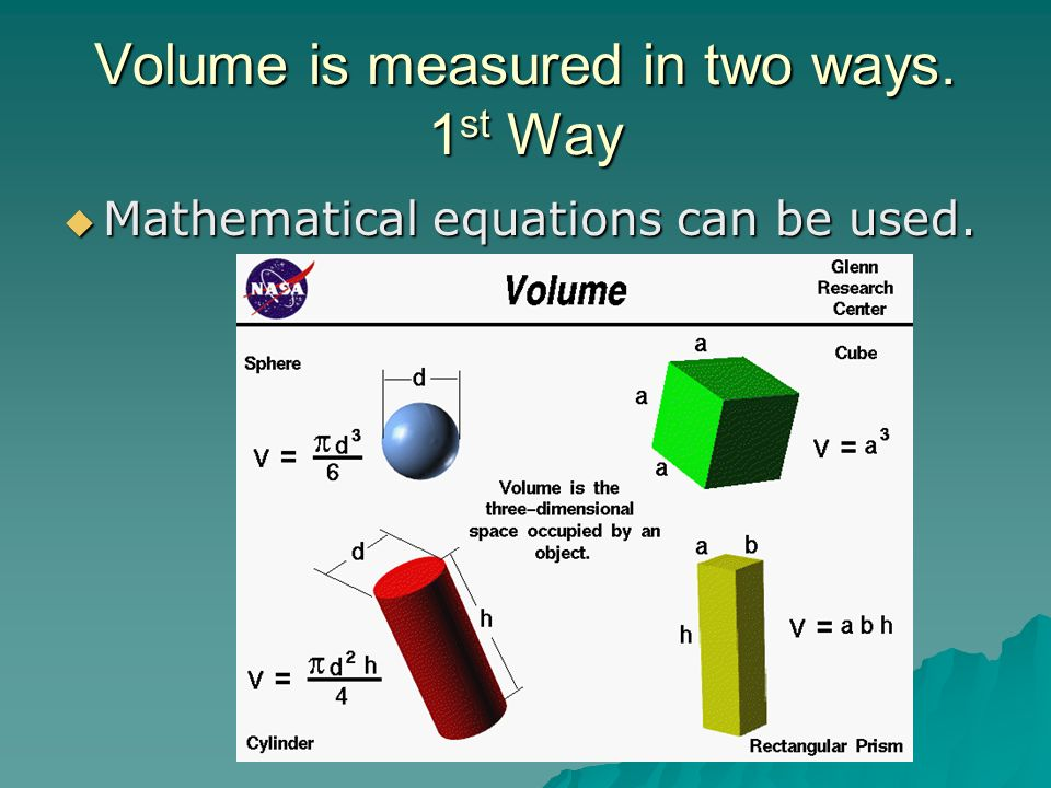 Volume is measured in two ways.1 st Way Mathematical equations can be used.