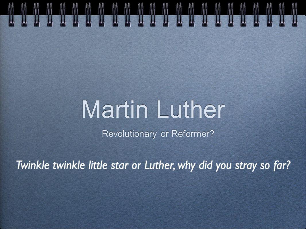 Martin Luther Revolutionary or Reformer?