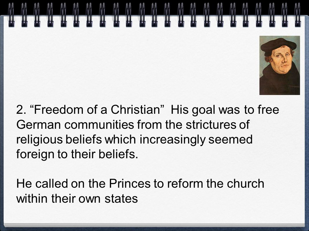 2. Freedom of a Christian His goal was to free German communities from the strictures of religious beliefs which increasingly seemed foreign to their