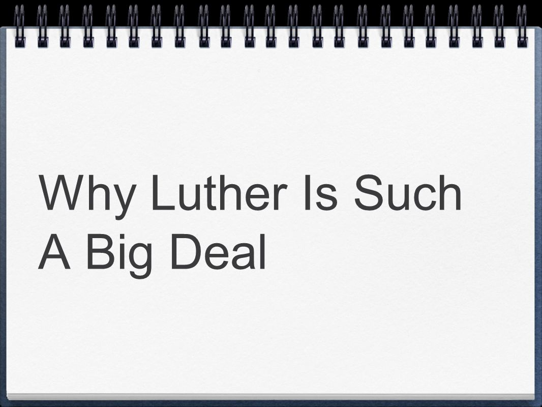 Why Luther Is Such A Big Deal