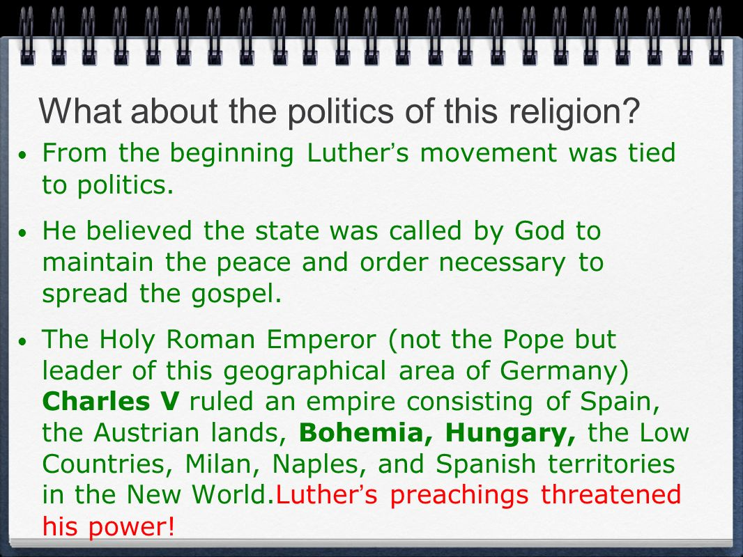 What about the politics of this religion? From the beginning Luther s movement was tied to politics. He believed the state was called by God to mainta