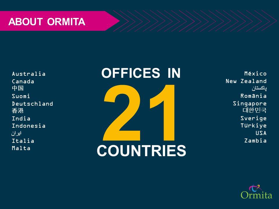 ABOUT ORMITA 21 COUNTRIES OFFICES IN Australia Canada Suomi Deutschland India Indonesia ایران Italia Malta México New Zealand پاکستان România Singapor