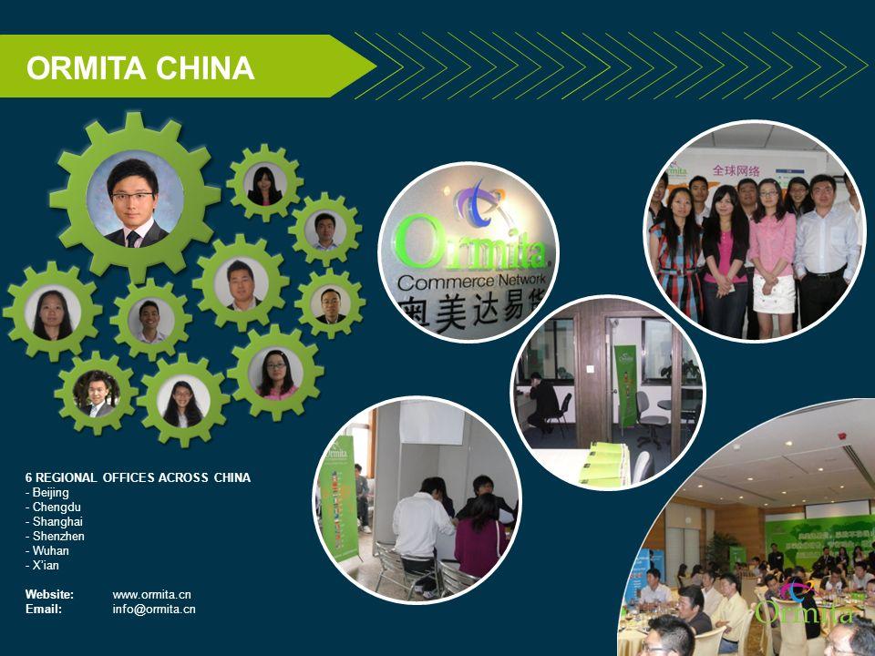 ORMITA CHINA 6 REGIONAL OFFICES ACROSS CHINA - Beijing - Chengdu - Shanghai - Shenzhen - Wuhan - Xian Website: www.ormita.cn Email: info@ormita.cn