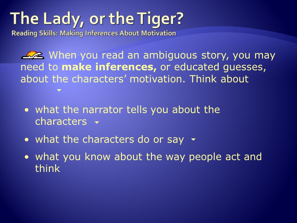 The ambiguous ending of The Lady, or the Tiger? may make the story linger in your mind for days or weeks. [End of Section] You may find yourself retur