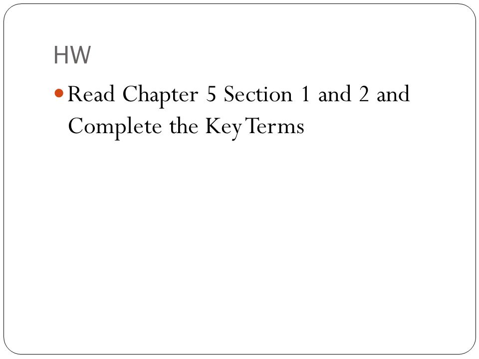 HW Read Chapter 5 Section 1 and 2 and Complete the Key Terms