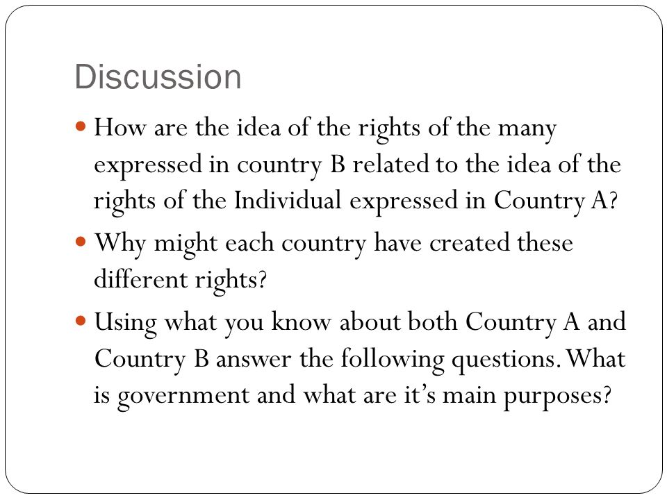 Discussion How are the idea of the rights of the many expressed in country B related to the idea of the rights of the Individual expressed in Country A.