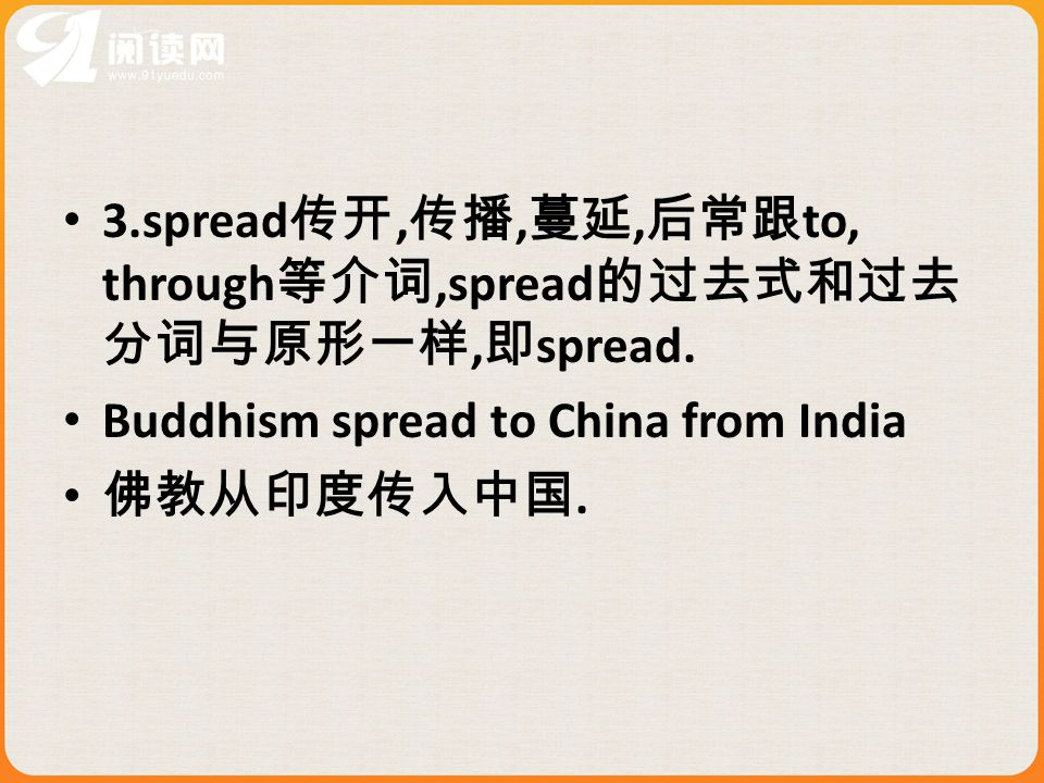 3.spread,,, to, through,spread, spread. Buddhism spread to China from India.