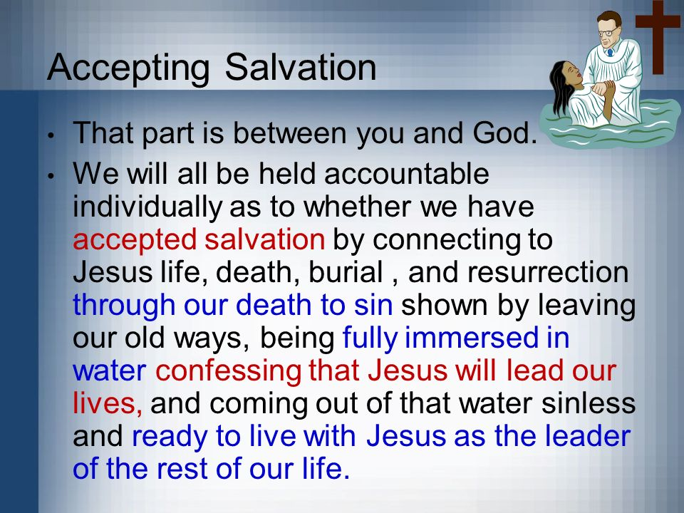 Accepting Salvation That part is between you and God. We will all be held accountable individually as to whether we have accepted salvation by connect