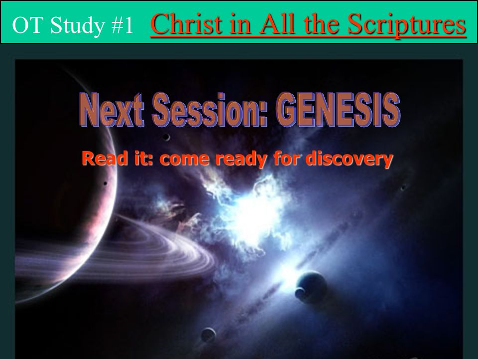 Christ in All the Scriptures OT Study #1 Christ in All the Scriptures Read it: come ready for discovery
