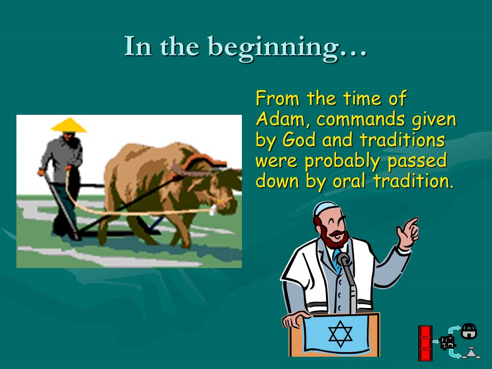 In the beginning… From the time of Adam, commands given by God and traditions were probably passed down by oral tradition.