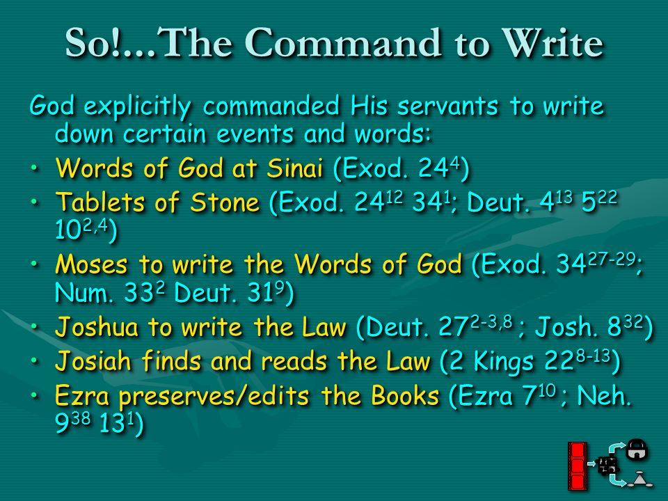 So!...The Command to Write So!...The Command to Write God explicitly commanded His servants to write down certain events and words: Words of God at Si