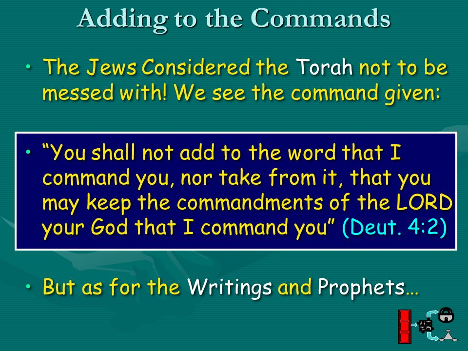 Adding to the Commands The Jews Considered the Torah not to be messed with! We see the command given: You shall not add to the word that I command you
