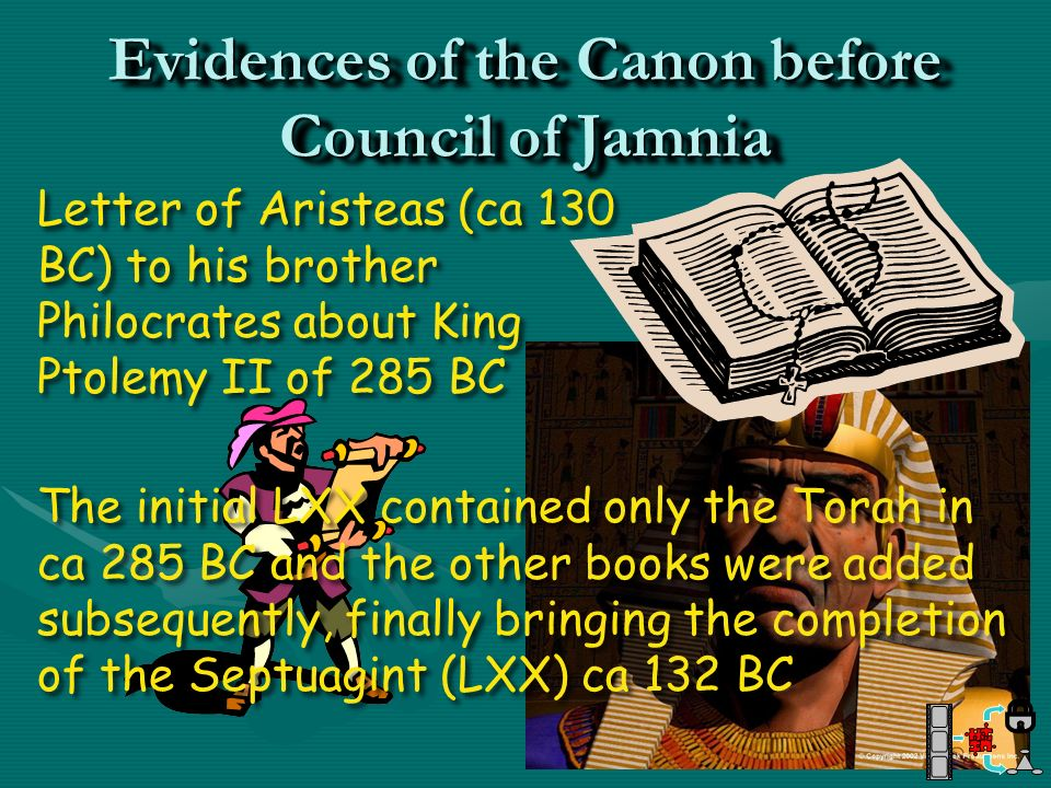 Evidences of the Canon before Council of Jamnia Letter of Aristeas (ca 130 BC) to his brother Philocrates about King Ptolemy II of 285 BC Letter of Ar