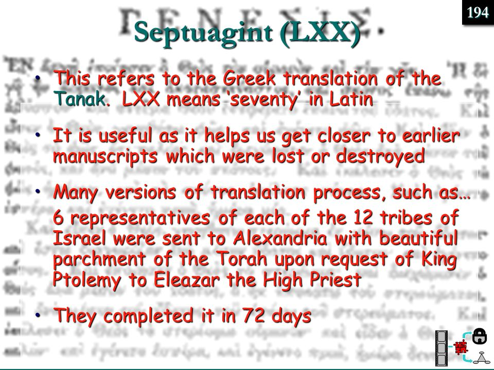 Septuagint (LXX) 194194 This refers to the Greek translation of the Tanak. LXX means seventy in LatinThis refers to the Greek translation of the Tanak