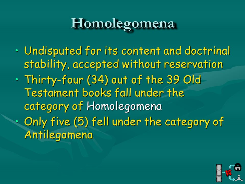 HomolegomenaHomolegomena Undisputed for its content and doctrinal stability, accepted without reservationUndisputed for its content and doctrinal stab