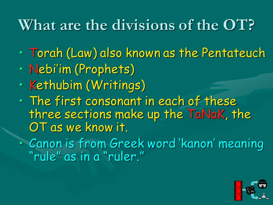 What are the divisions of the OT? Torah (Law) also known as the PentateuchTorah (Law) also known as the Pentateuch Nebiim (Prophets)Nebiim (Prophets)