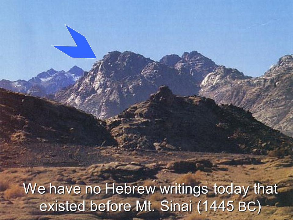 We have no Hebrew writings today that existed before Mt. Sinai (1445 BC )