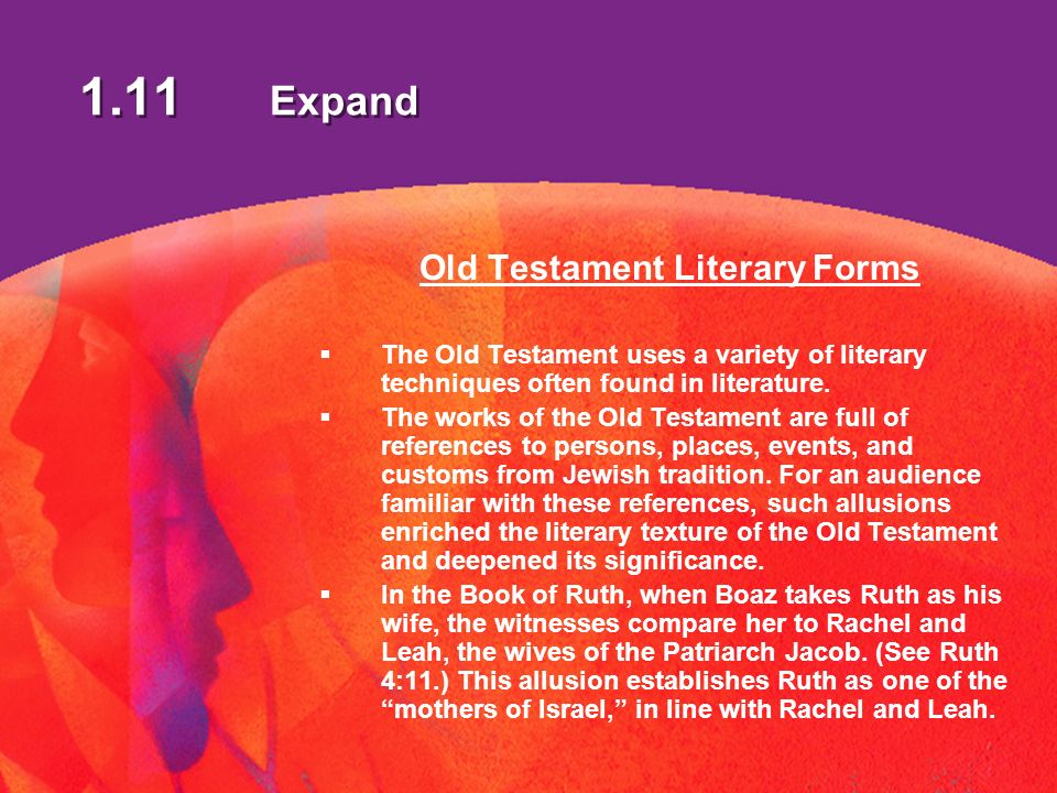 1.11 Expand Old Testament Literary Forms The Old Testament uses a variety of literary techniques often found in literature.
