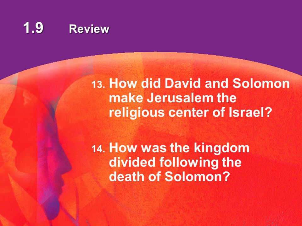 1.9 Review 13. How did David and Solomon make Jerusalem the religious center of Israel.