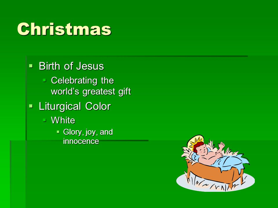 Christmas Birth of Jesus Birth of Jesus Celebrating the worlds greatest gift Celebrating the worlds greatest gift Liturgical Color Liturgical Color Wh