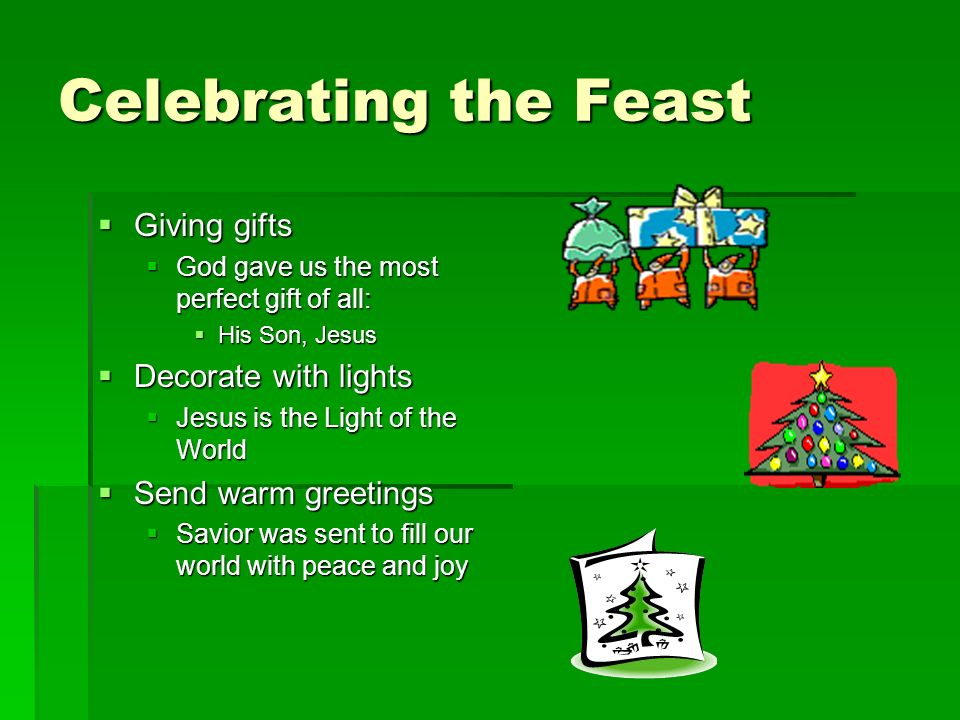 Celebrating the Feast Giving gifts Giving gifts God gave us the most perfect gift of all: God gave us the most perfect gift of all: His Son, Jesus His