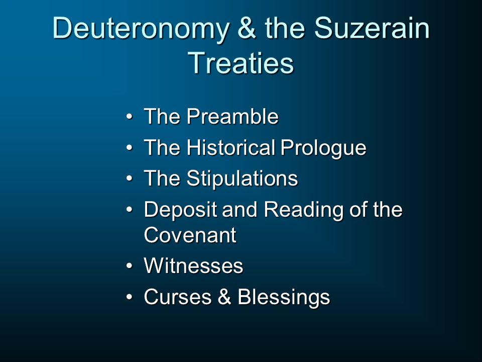Deuteronomy & the Suzerain Treaties The PreambleThe Preamble The Historical PrologueThe Historical Prologue The StipulationsThe Stipulations Deposit a