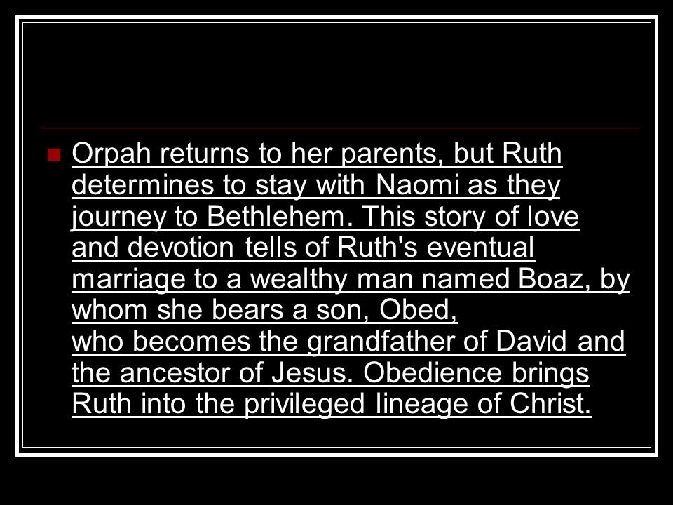 Orpah returns to her parents, but Ruth determines to stay with Naomi as they journey to Bethlehem. This story of love and devotion tells of Ruth's eve