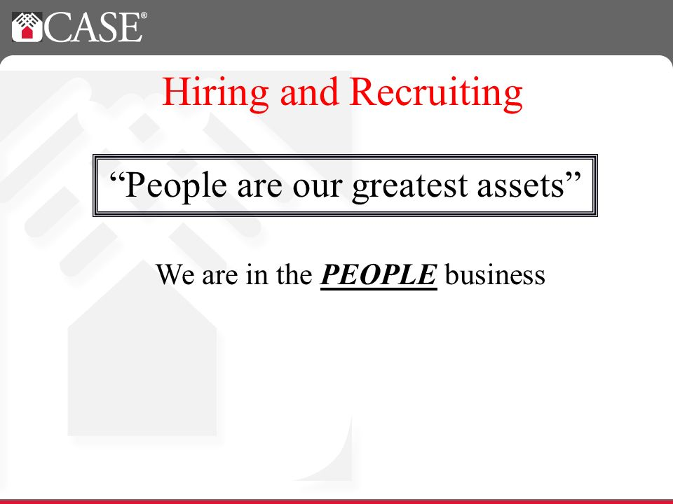 People are our greatest assets Hiring and Recruiting We are in the PEOPLE business