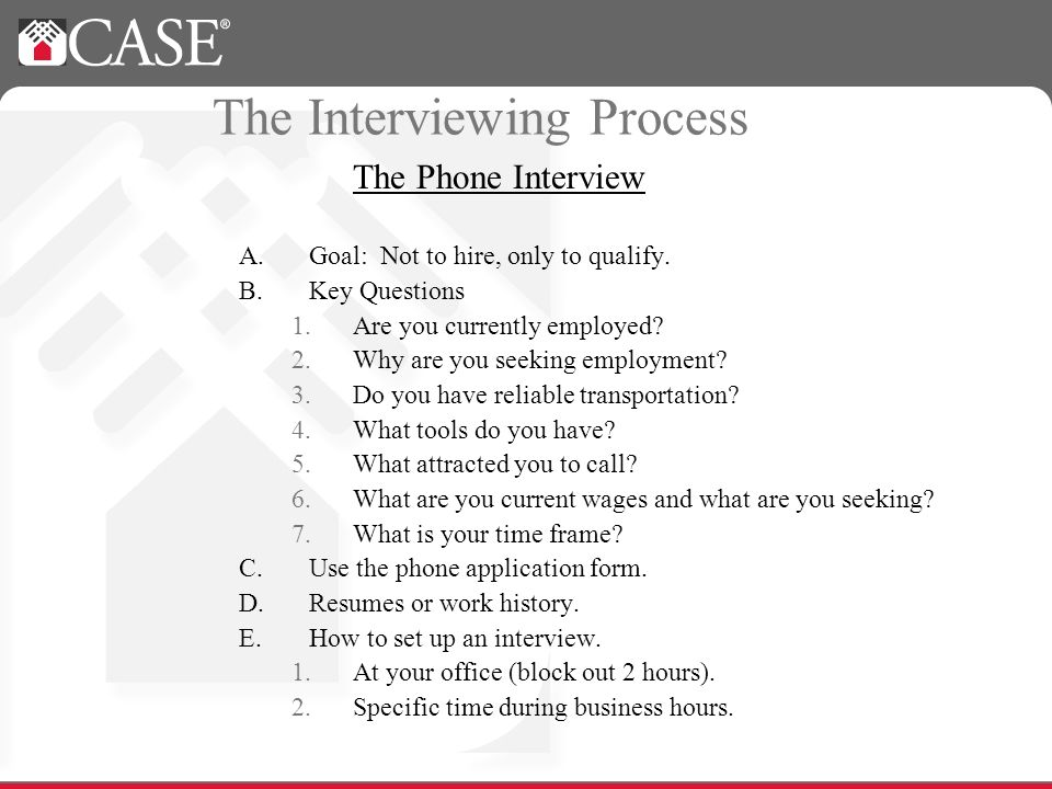 The Interviewing Process A.Goal: Not to hire, only to qualify.