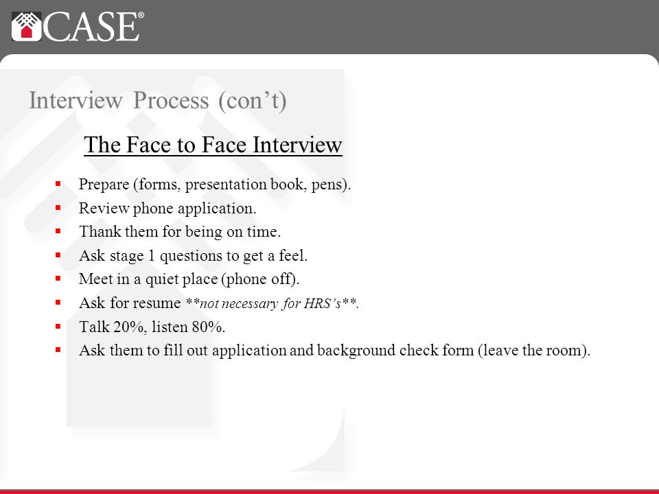 Interview Process (cont) Prepare (forms, presentation book, pens).