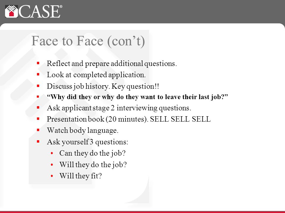 Face to Face (cont) Reflect and prepare additional questions.