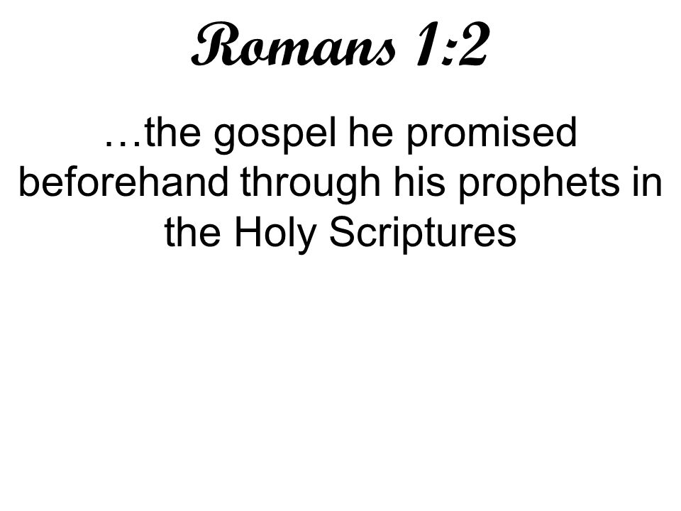 Romans 1:2 …the gospel he promised beforehand through his prophets in the Holy Scriptures