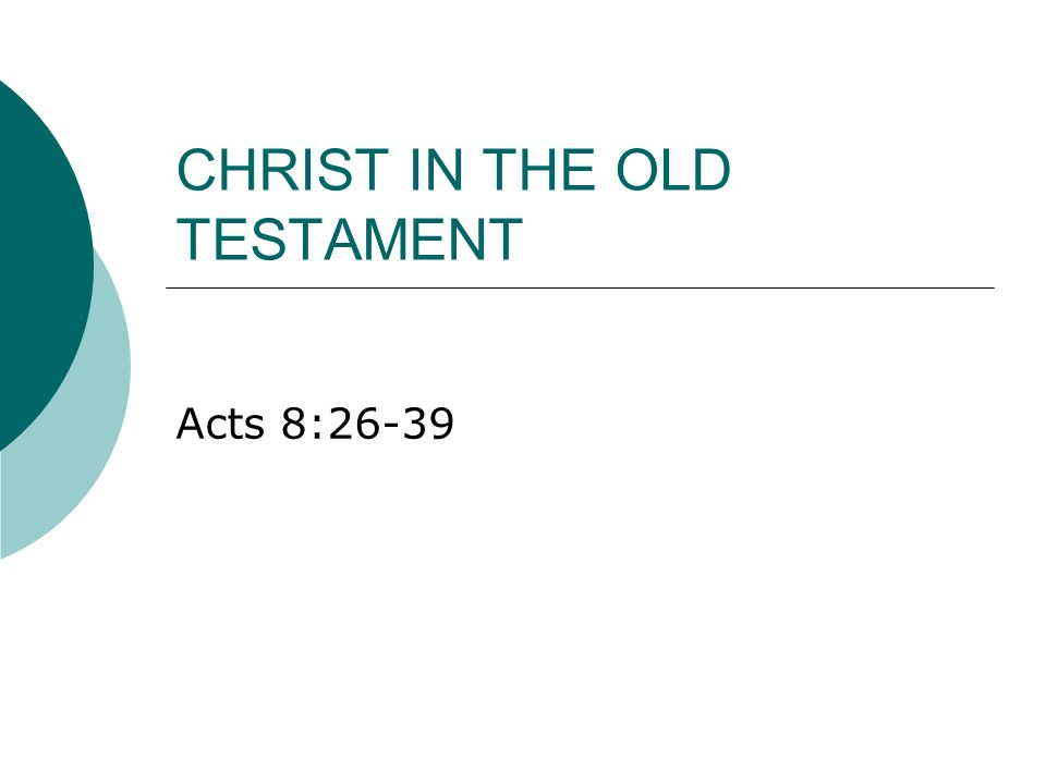 CHRIST IN THE OLD TESTAMENT Acts 8:26-39