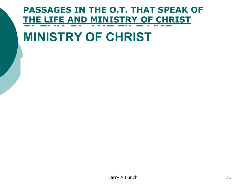 Larry A Bunch23 PASSAGES IN THE O.T. THAT SPEAK OF THE LIFE AND MINISTRY OF CHRIST