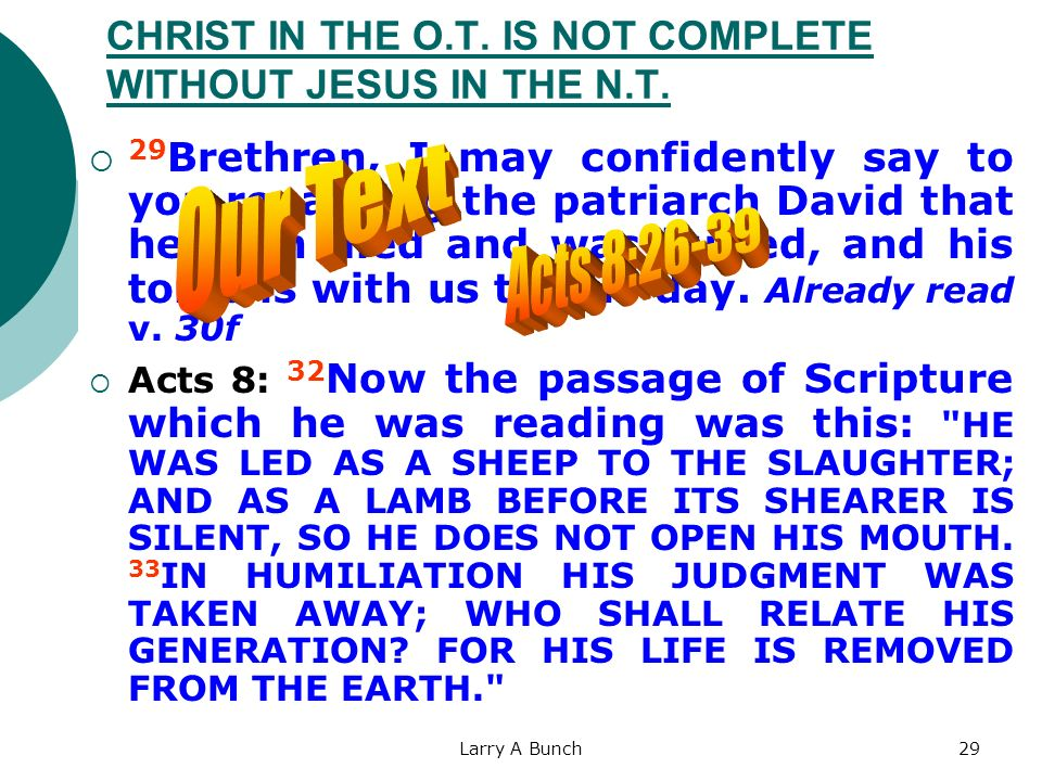 Larry A Bunch29 CHRIST IN THE O.T. IS NOT COMPLETE WITHOUT JESUS IN THE N.T. 29 Brethren, I may confidently say to you regarding the patriarch David t
