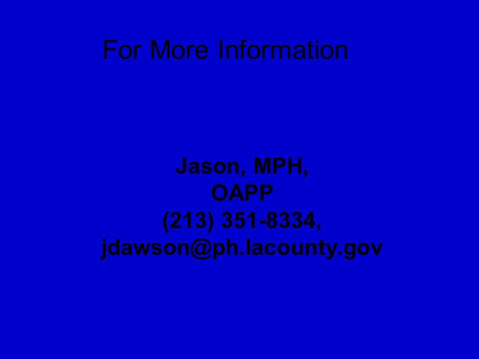 For More Information Jason, MPH, OAPP (213) 351-8334, jdawson@ph.lacounty.gov