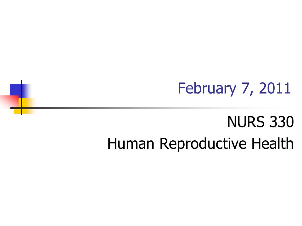 NURS 330 Human Reproductive Health February 7, 2011