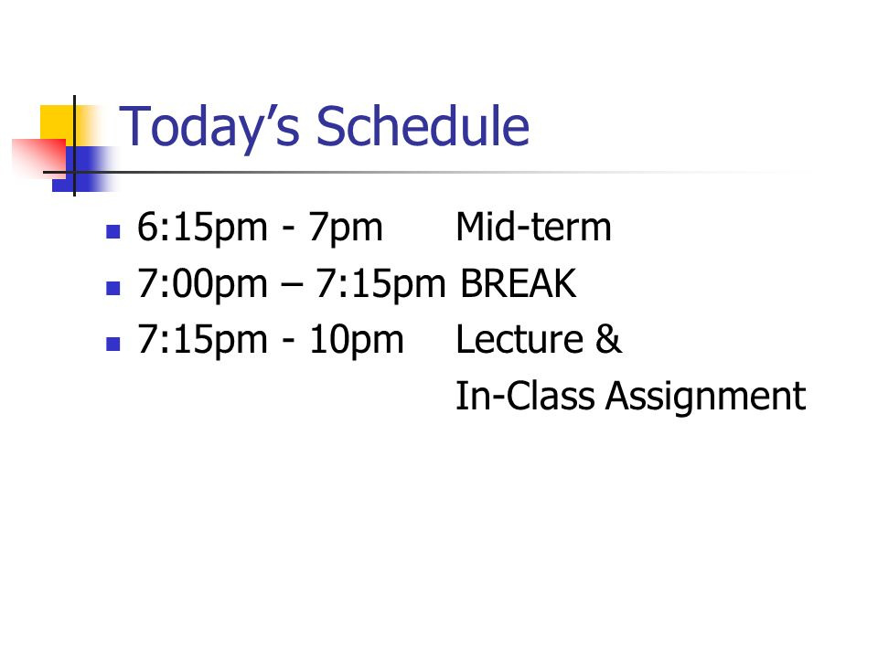 Todays Schedule 6:15pm - 7pm Mid-term 7:00pm – 7:15pm BREAK 7:15pm - 10pmLecture & In-Class Assignment