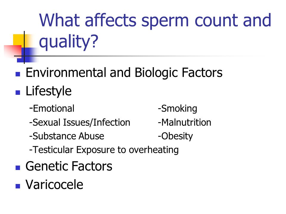 What affects sperm count and quality? Environmental and Biologic Factors Lifestyle - Emotional-Smoking -Sexual Issues/Infection-Malnutrition -Substanc