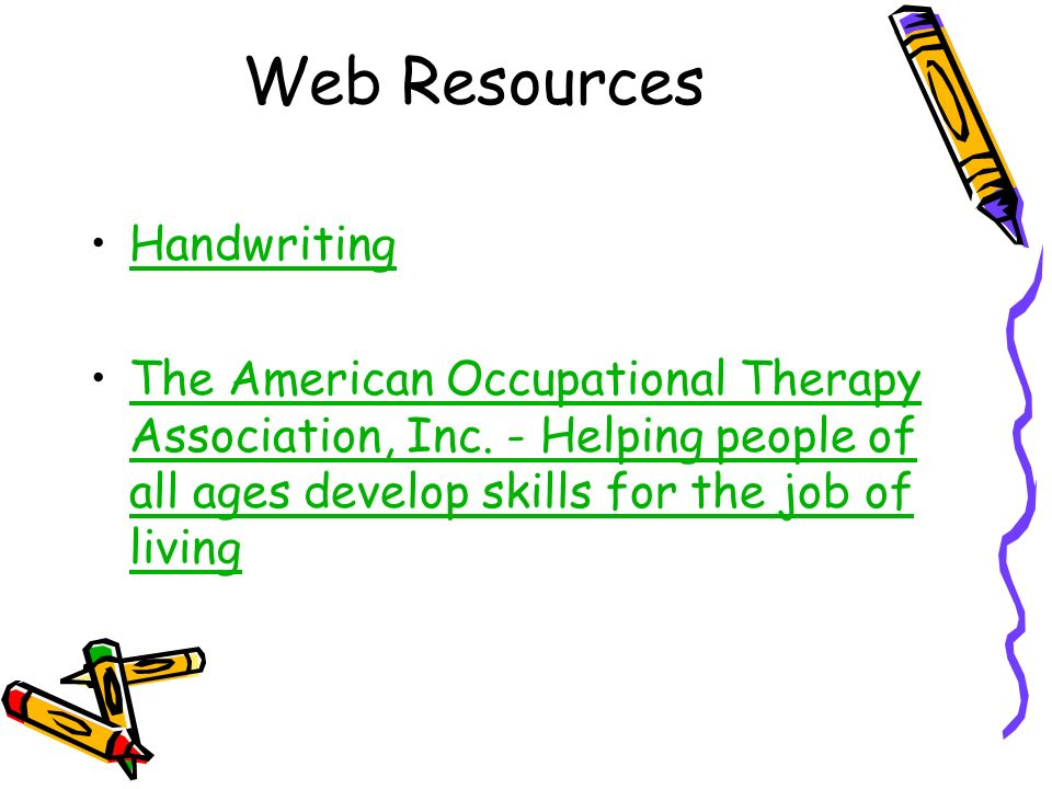 Web Resources Handwriting The American Occupational Therapy Association, Inc. - Helping people of all ages develop skills for the job of livingThe Ame
