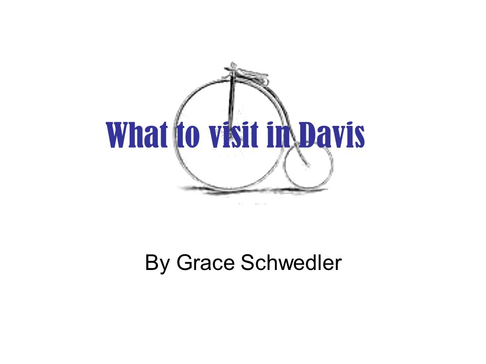 What to visit in Davis By Grace Schwedler