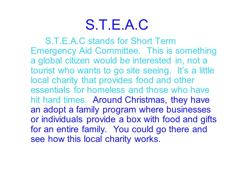 S.T.E.A.C S.T.E.A.C stands for Short Term Emergency Aid Committee.