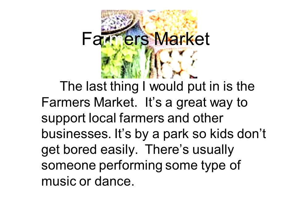 Farmers Market The last thing I would put in is the Farmers Market.