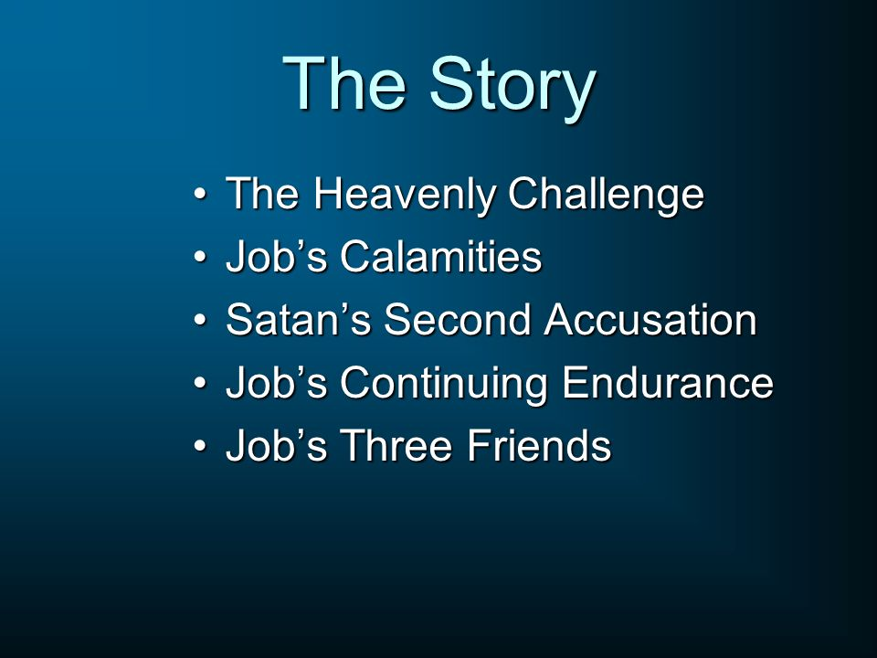 The Story The Heavenly ChallengeThe Heavenly Challenge Jobs CalamitiesJobs Calamities Satans Second AccusationSatans Second Accusation Jobs Continuing
