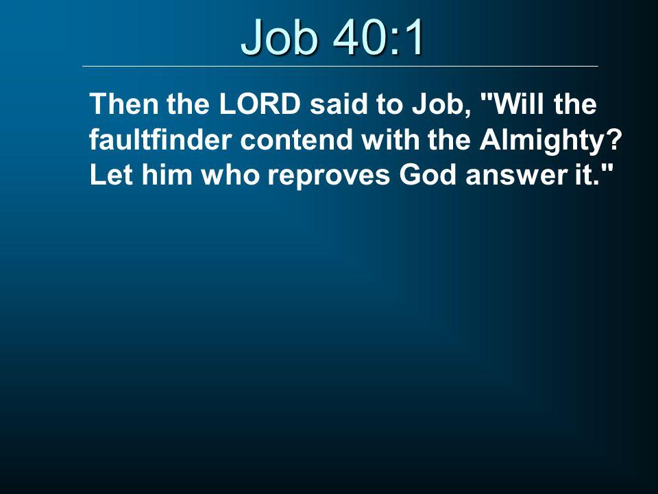 Job 40:1 Then the LORD said to Job,