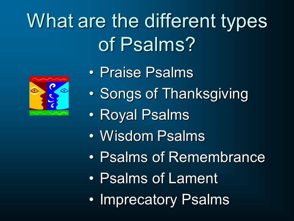 What are the different types of Psalms? Praise PsalmsPraise Psalms Songs of ThanksgivingSongs of Thanksgiving Royal PsalmsRoyal Psalms Wisdom PsalmsWi