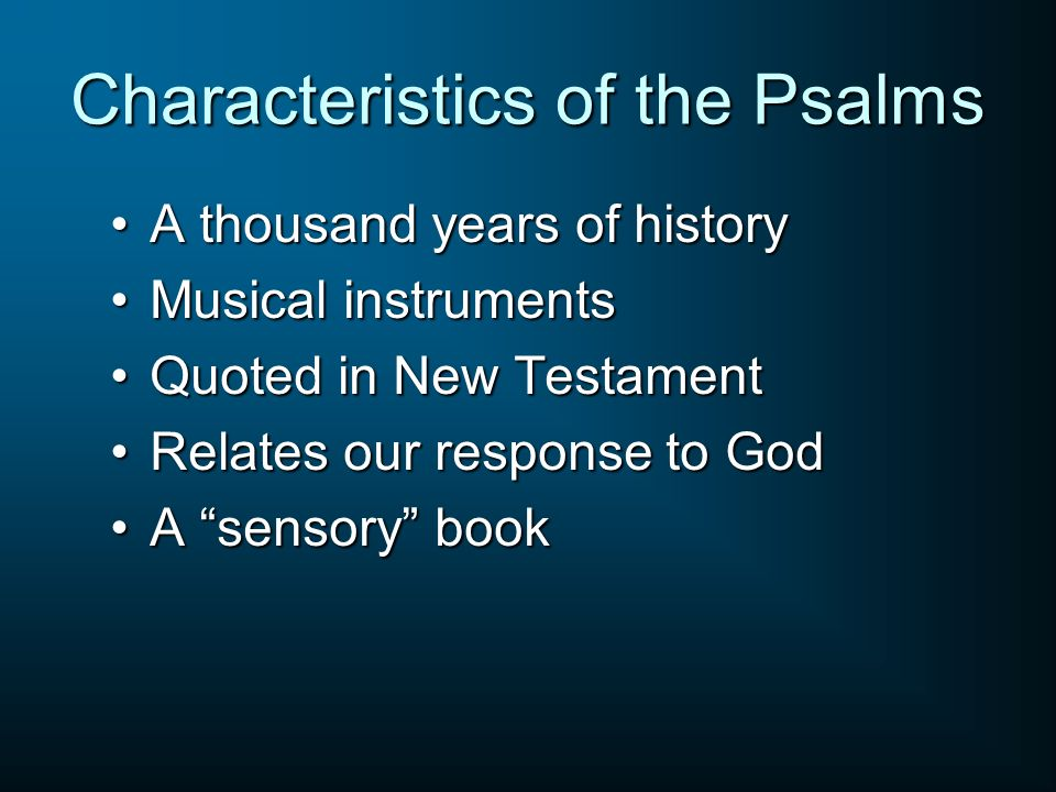 Characteristics of the Psalms A thousand years of historyA thousand years of history Musical instrumentsMusical instruments Quoted in New TestamentQuo