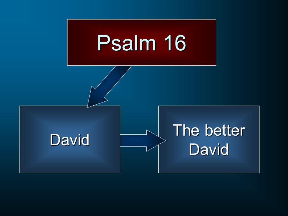 The better David David Psalm 16