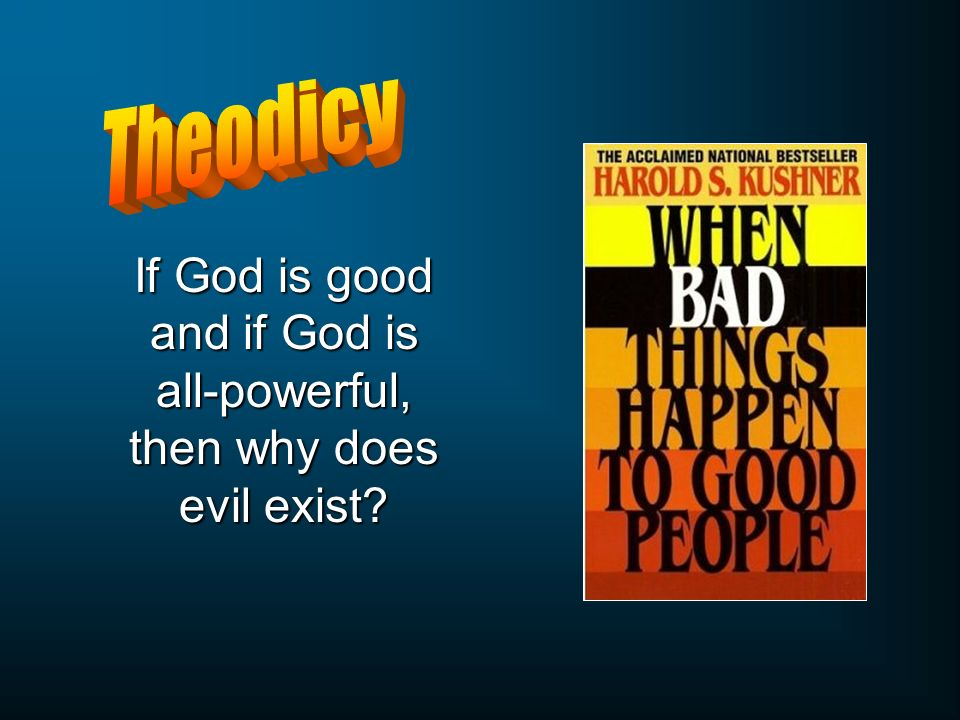 If God is good and if God is all-powerful, then why does evil exist?