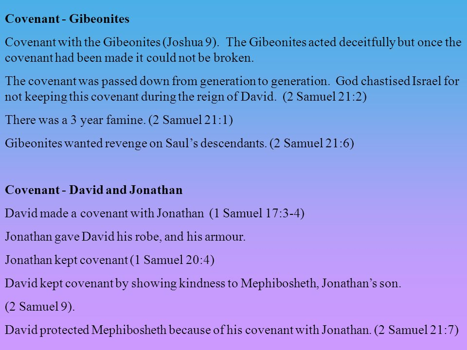 Covenant - Gibeonites Covenant with the Gibeonites (Joshua 9).